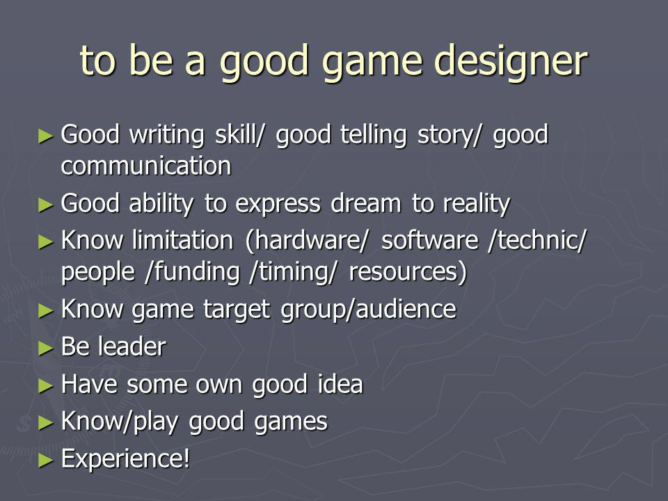 to be a good game designer