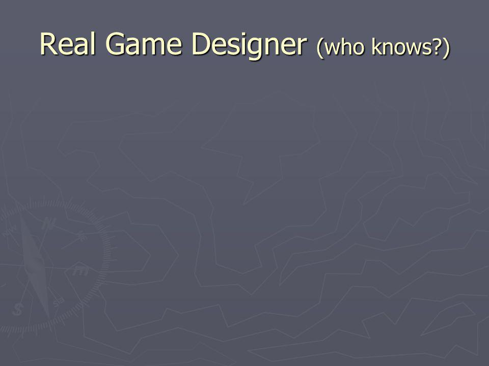 Real Game Designer (who knows )
