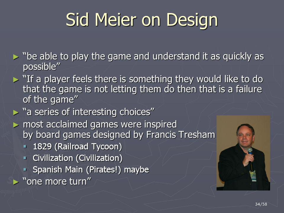 Sid Meier on Design be able to play the game and understand it as quickly as possible