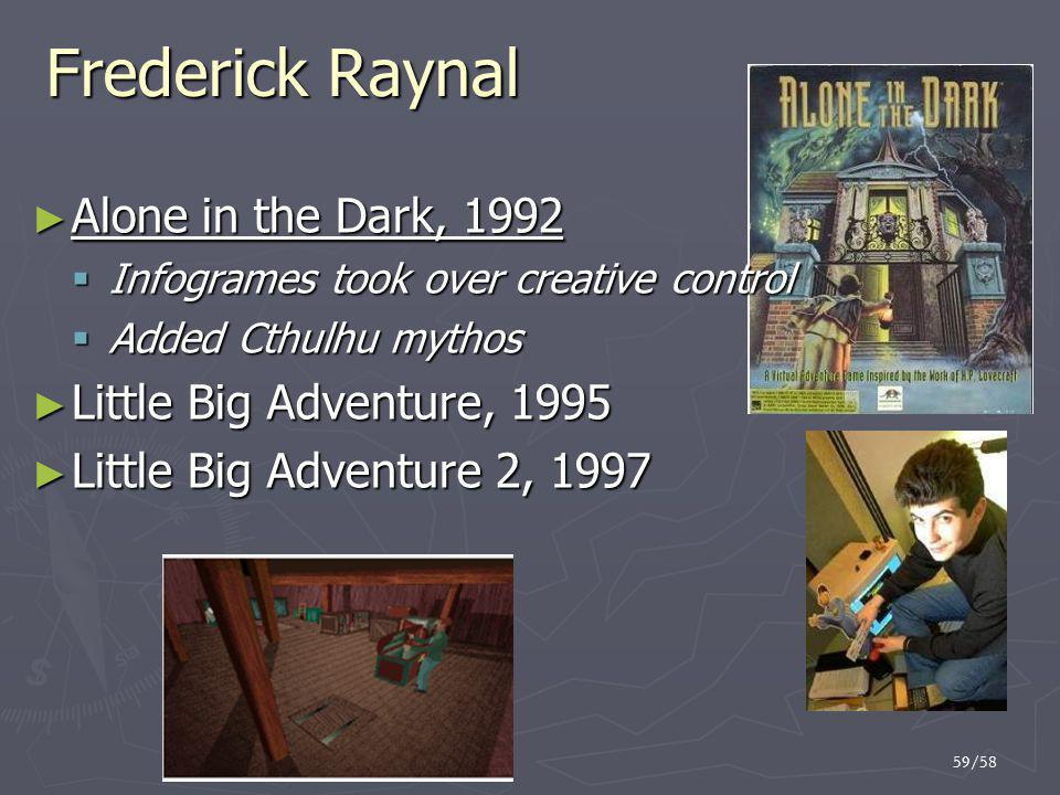 Frederick Raynal Alone in the Dark, 1992 Little Big Adventure, 1995