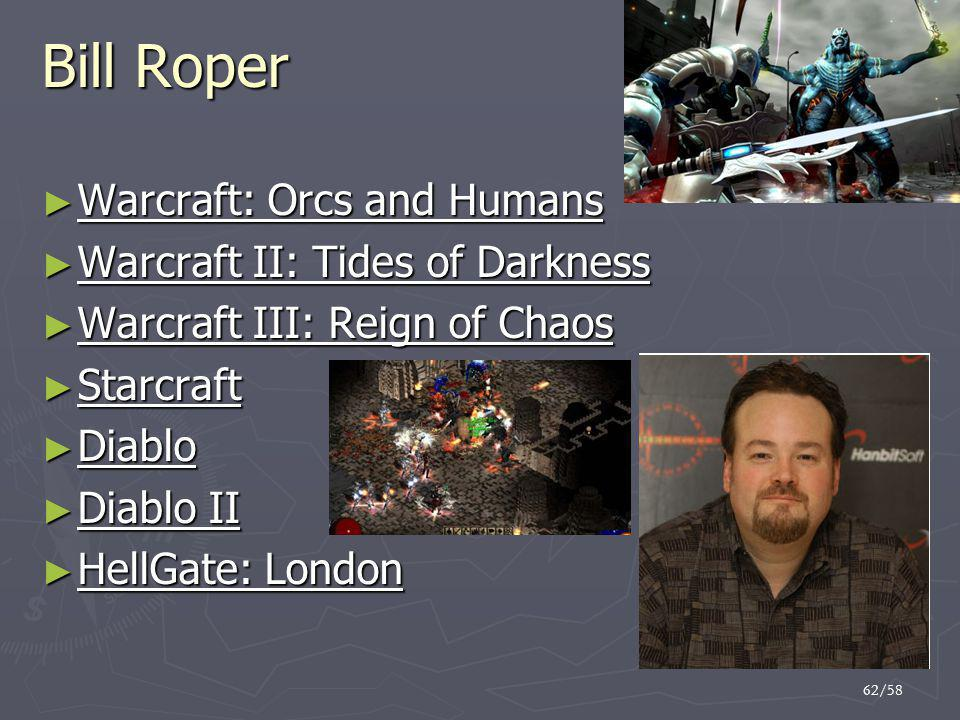 Bill Roper Warcraft: Orcs and Humans Warcraft II: Tides of Darkness