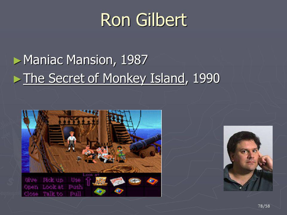 Ron Gilbert Maniac Mansion, 1987 The Secret of Monkey Island, 1990