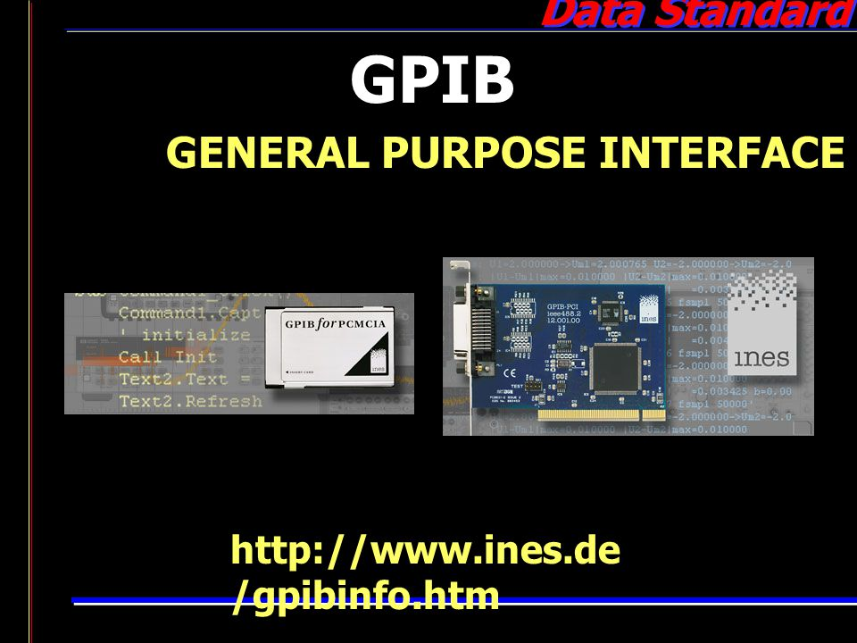 GPIB GENERAL PURPOSE INTERFACE BUS http://www.ines.de/gpibinfo.htm