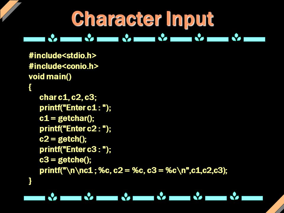 Character Input #include<stdio.h> #include<conio.h>