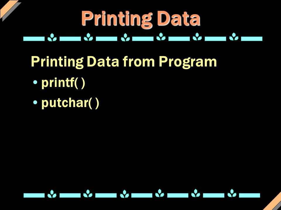 Printing Data Printing Data from Program printf( ) putchar( )