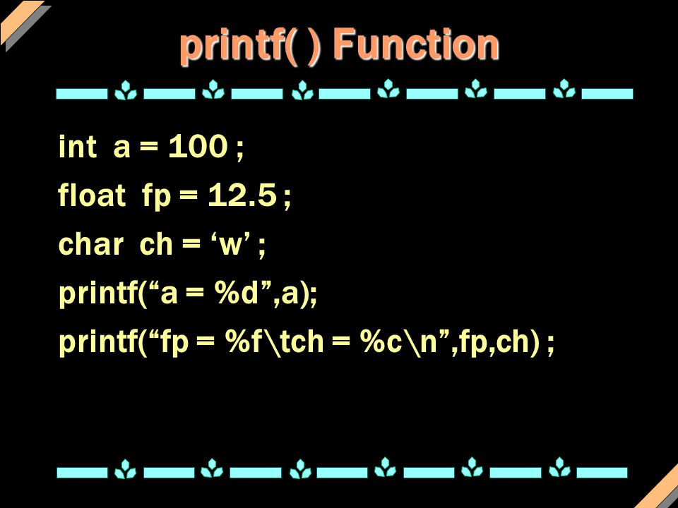printf( ) Function int a = 100 ; float fp = 12.5 ; char ch = 'w' ;