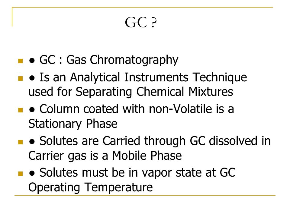 GC ● GC : Gas Chromatography