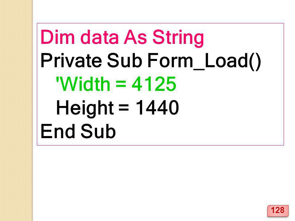 Dim data As String Private Sub Form_Load() Width = 4125 Height = 1440 End Sub