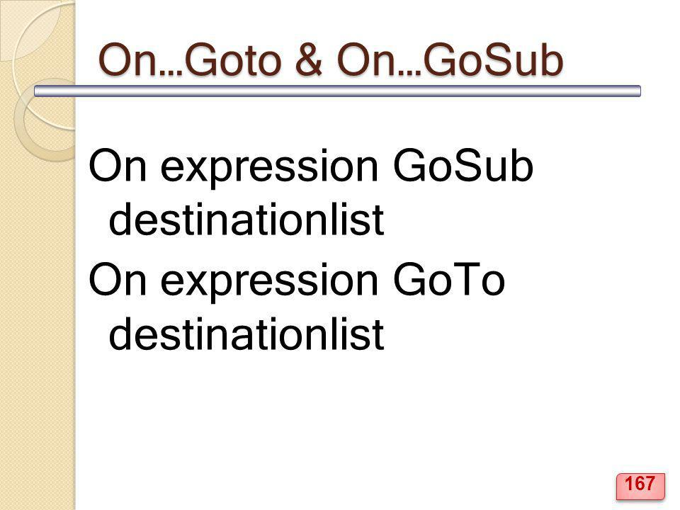 On…Goto & On…GoSub On expression GoSub destinationlist On expression GoTo destinationlist