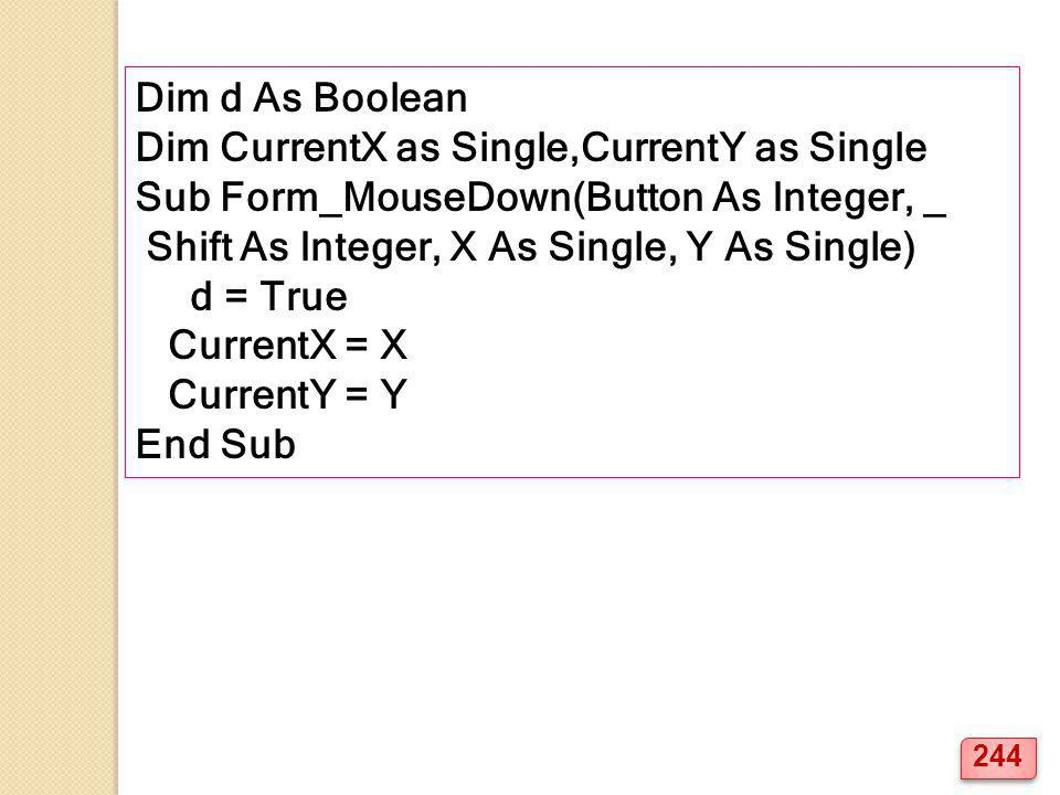 Dim d As Boolean Dim CurrentX as Single,CurrentY as Single. Sub Form_MouseDown(Button As Integer, _.