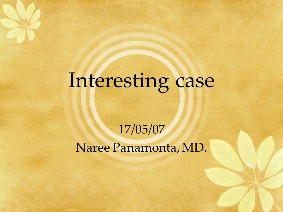 Interesting case 17/05/07 Naree Panamonta, MD.