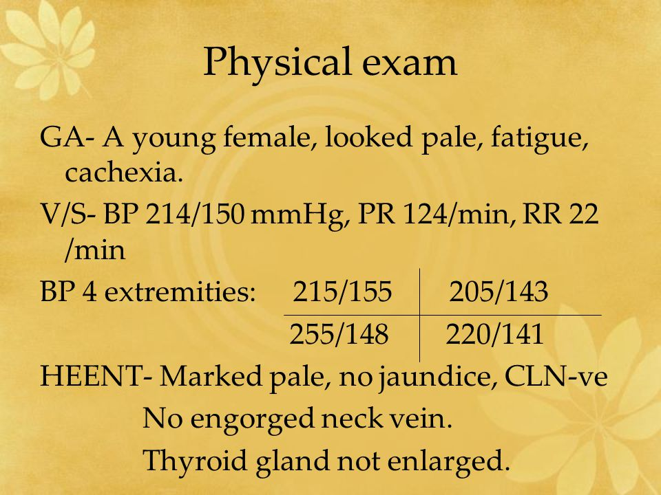Physical exam GA- A young female, looked pale, fatigue, cachexia.