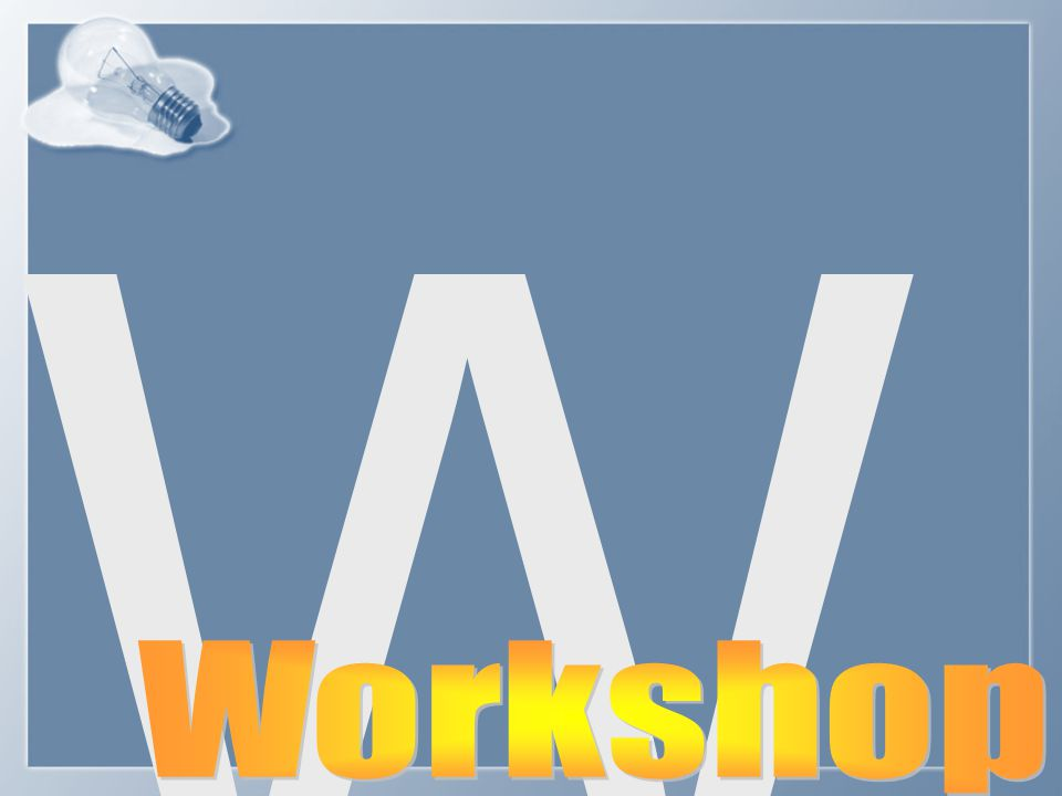 W Workshop