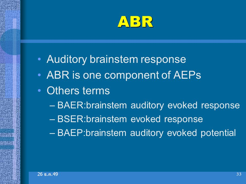 ABR Auditory brainstem response ABR is one component of AEPs