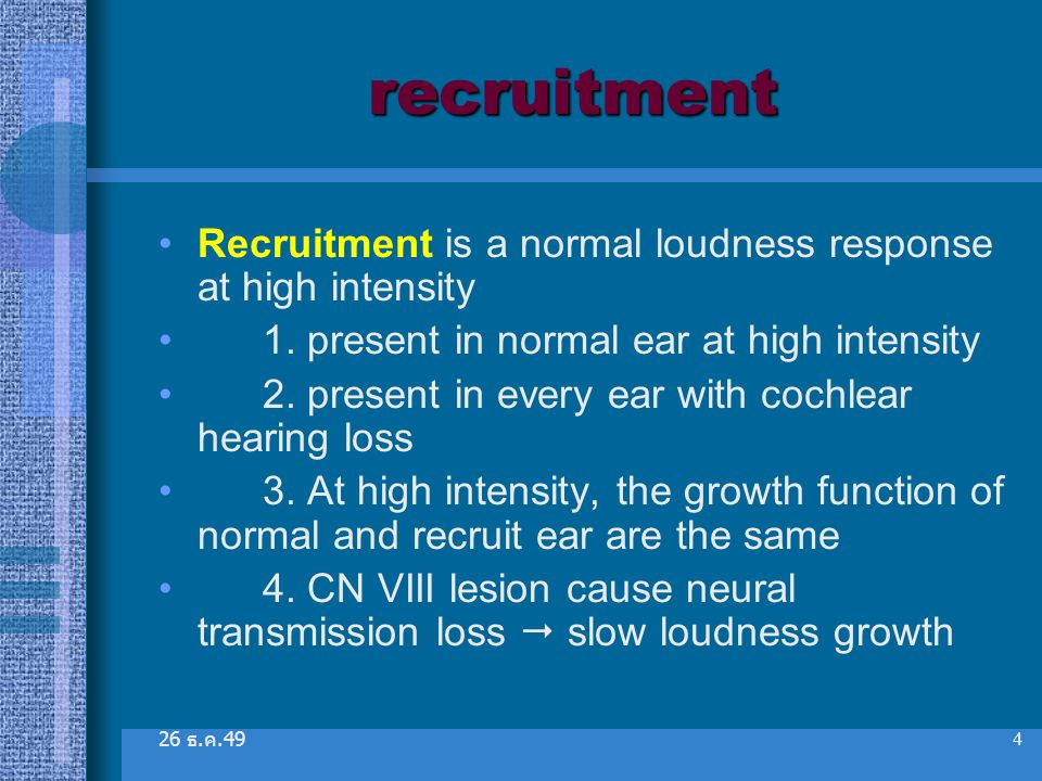 recruitment Recruitment is a normal loudness response at high intensity. 1. present in normal ear at high intensity.