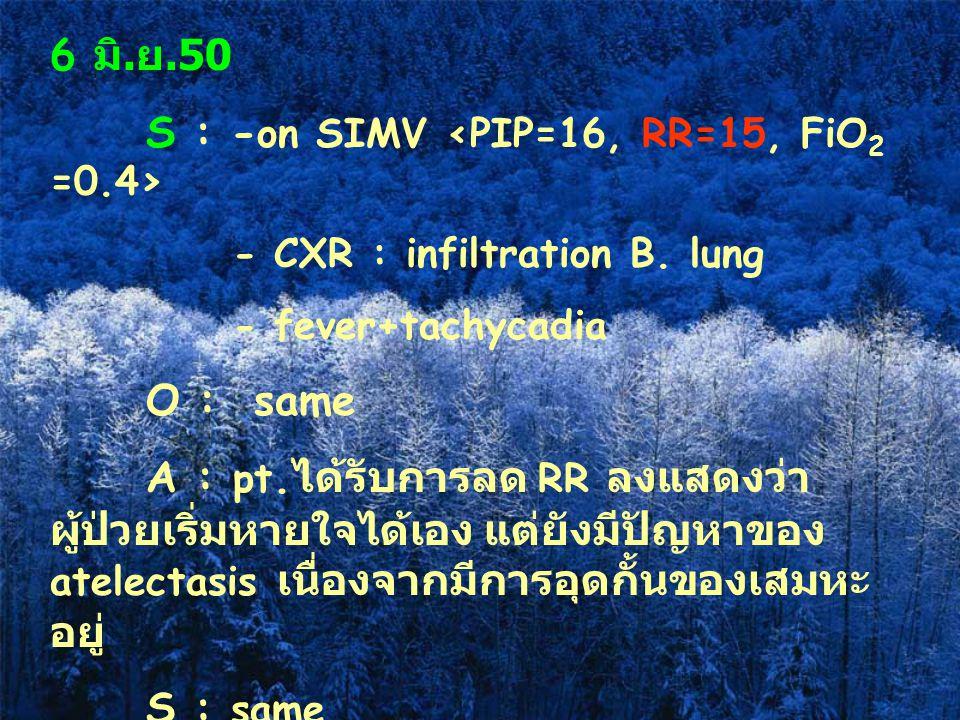 S : -on SIMV <PIP=16, RR=15, FiO2 =0.4>