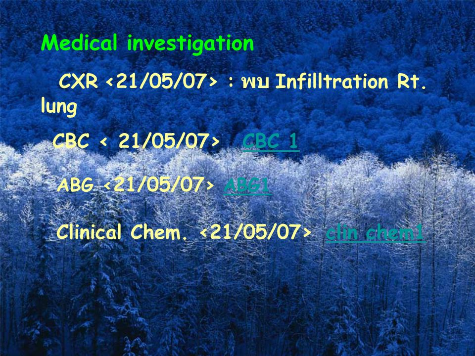 Medical investigation CXR <21/05/07> : พบ Infilltration Rt. lung