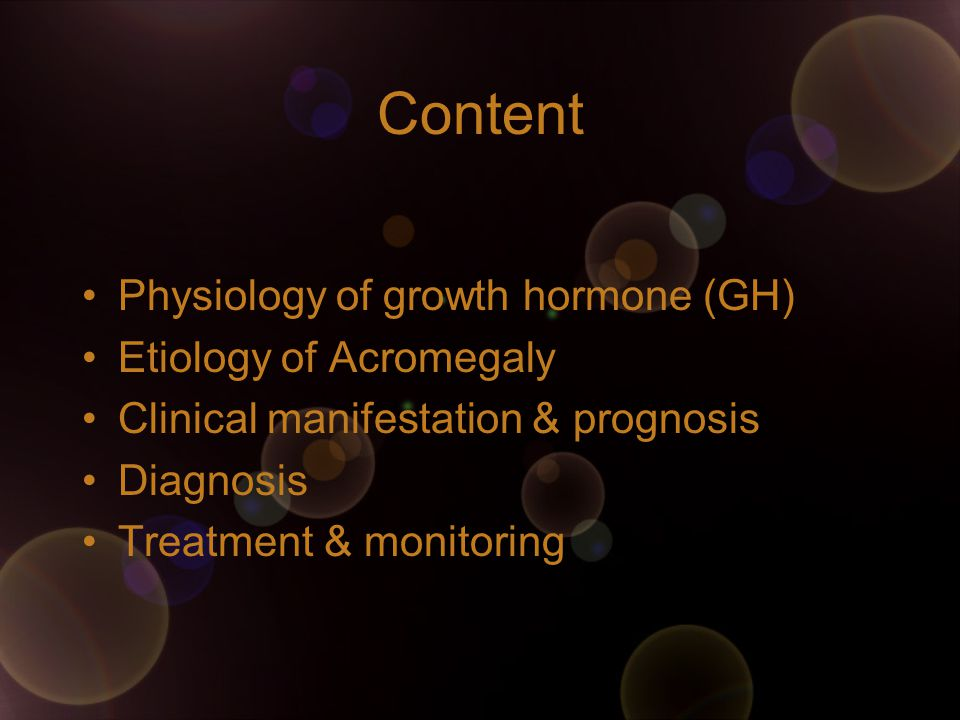 Content Physiology of growth hormone (GH) Etiology of Acromegaly