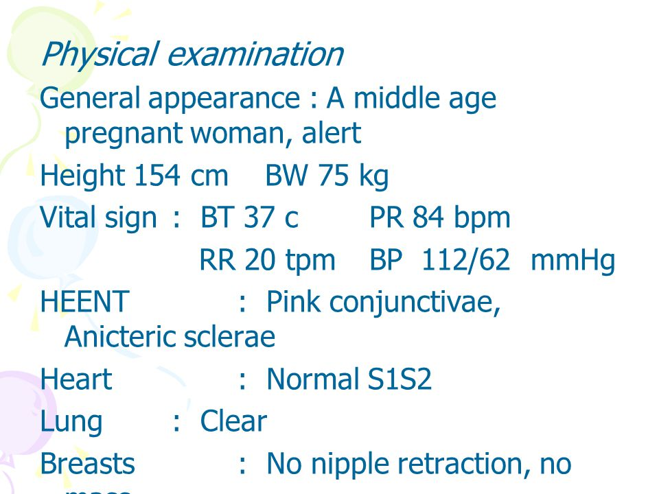 Physical examination General appearance : A middle age pregnant woman, alert. Height 154 cm BW 75 kg.