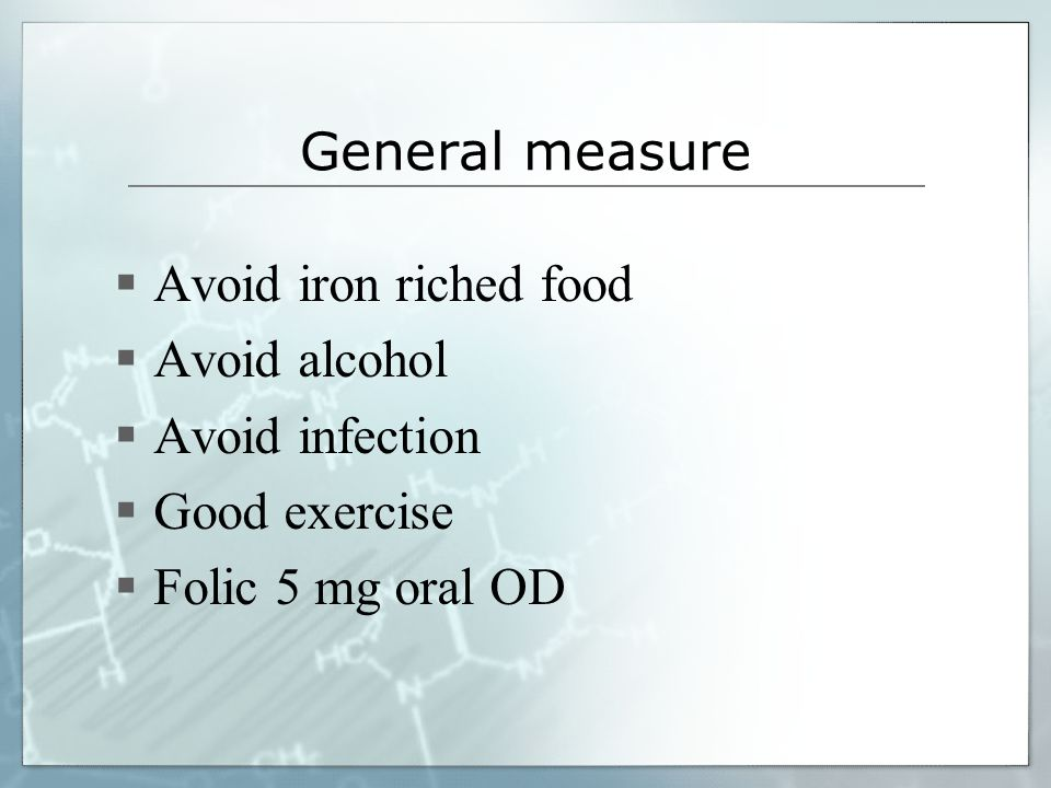 General measure Avoid iron riched food. Avoid alcohol.