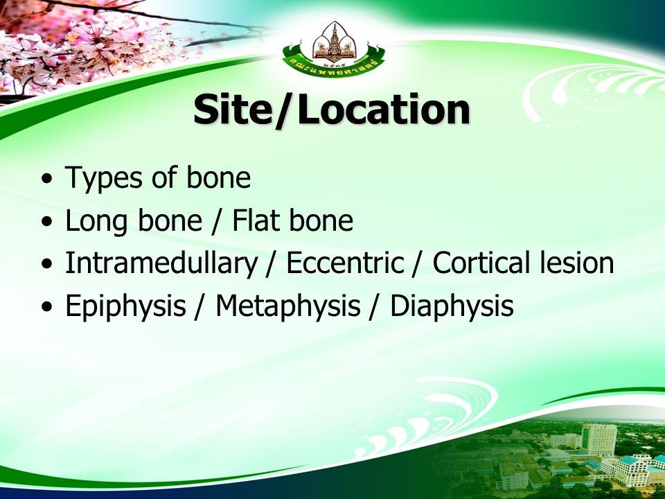 Site/Location Types of bone Long bone / Flat bone