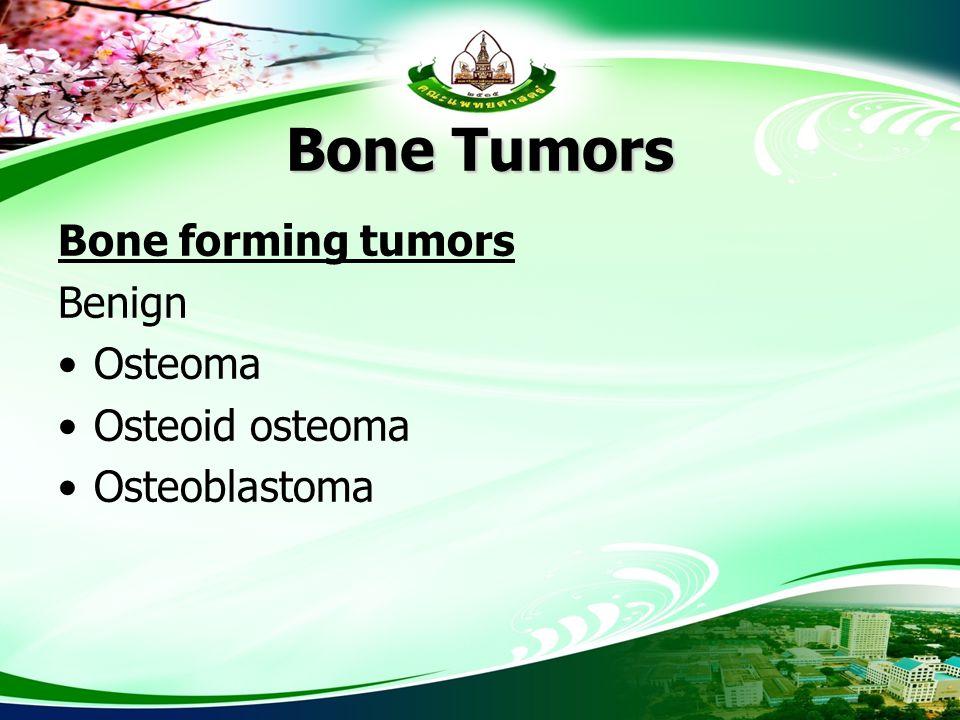 Bone Tumors Bone forming tumors Benign Osteoma Osteoid osteoma