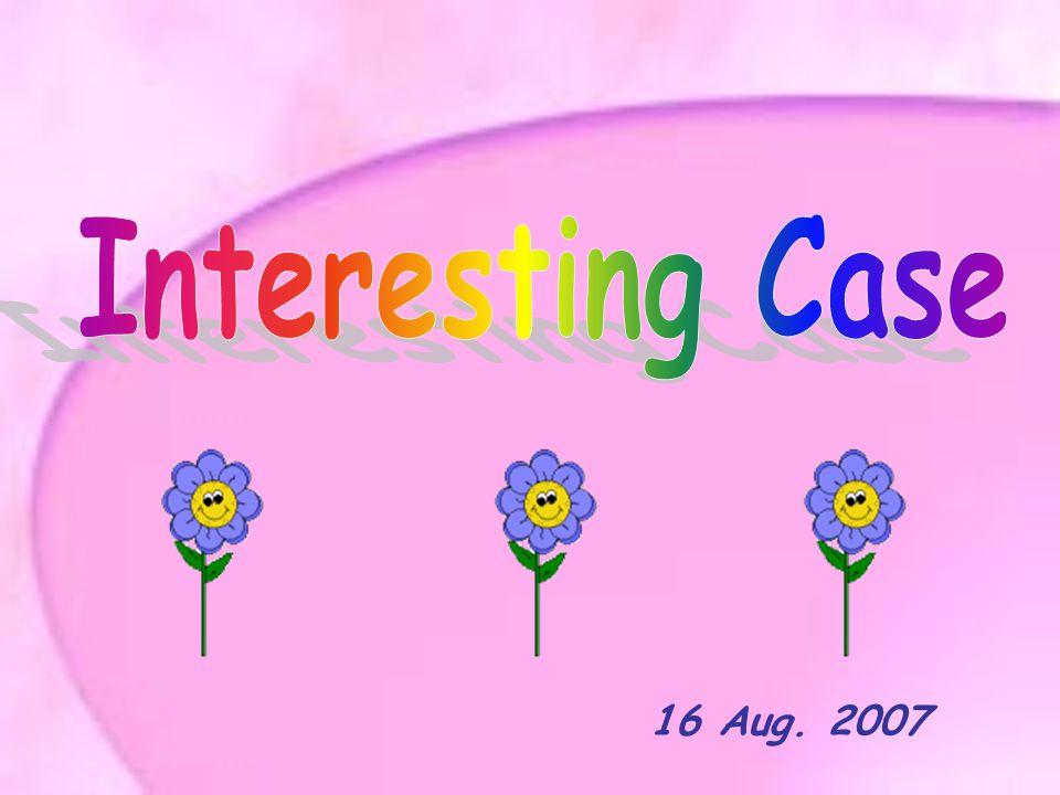 Interesting Case 16 Aug. 2007