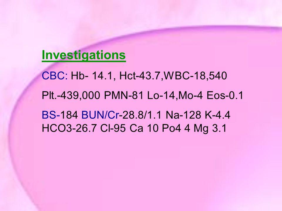 Investigations CBC: Hb- 14.1, Hct-43.7,WBC-18,540