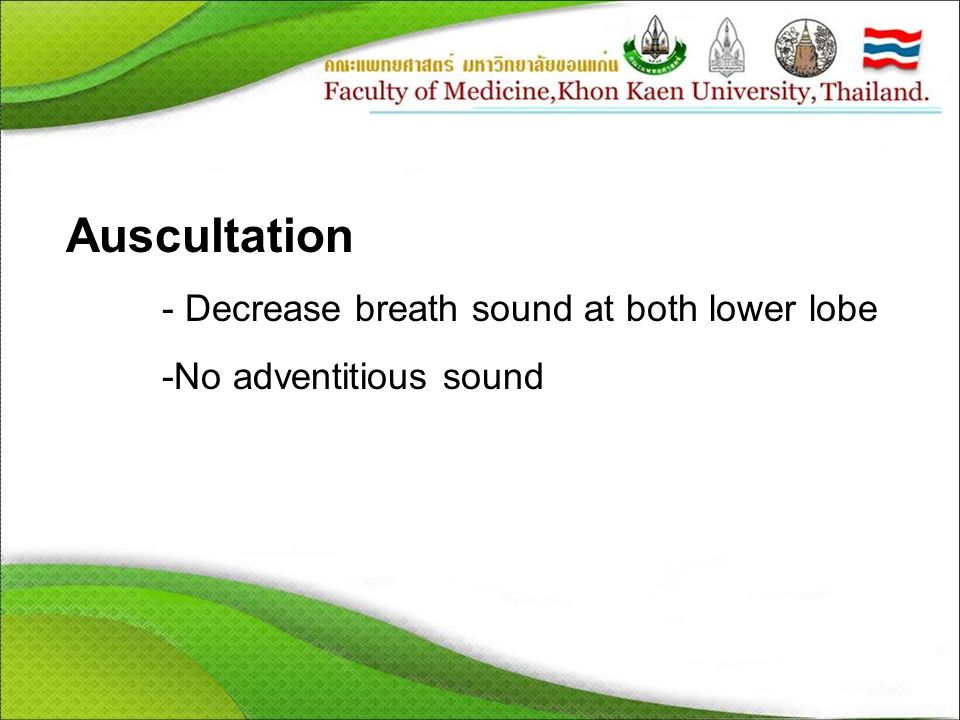 Auscultation - Decrease breath sound at both lower lobe
