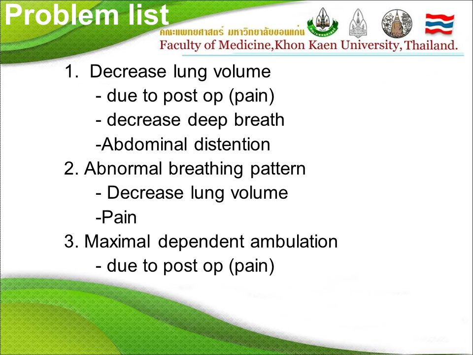 Problem list 1. Decrease lung volume - due to post op (pain)