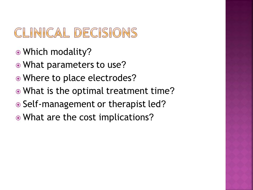 Clinical Decisions Which modality What parameters to use