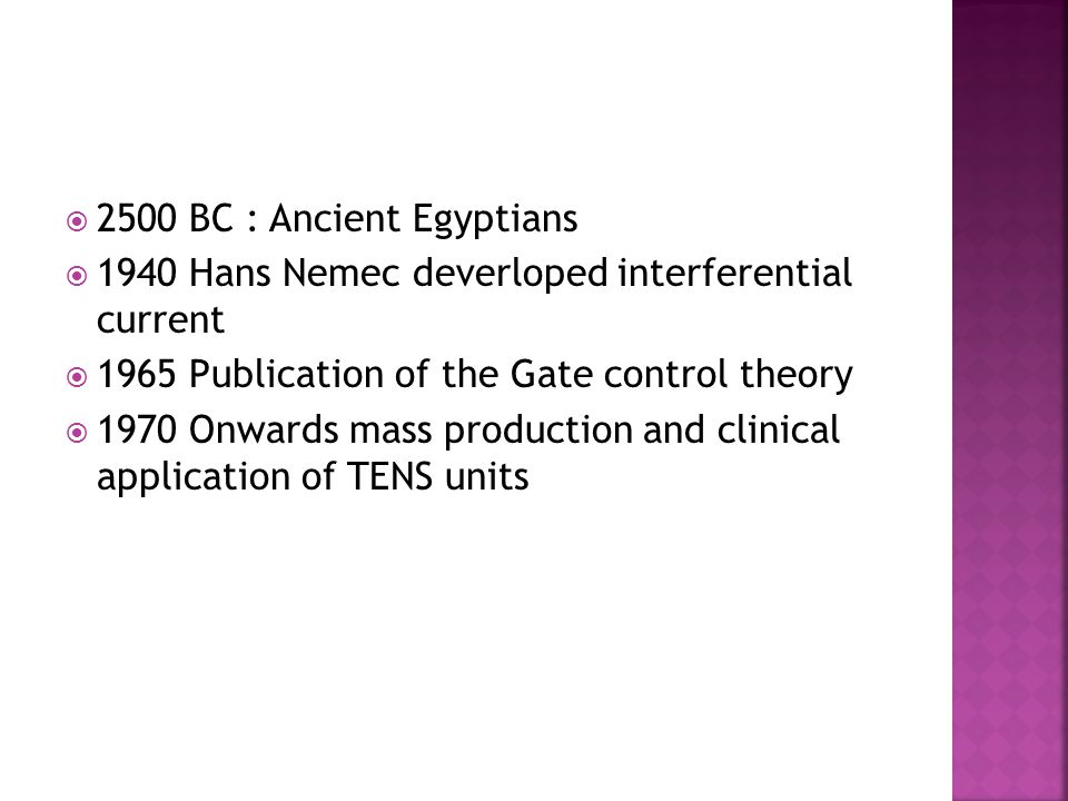 2500 BC : Ancient Egyptians 1940 Hans Nemec deverloped interferential current. 1965 Publication of the Gate control theory.