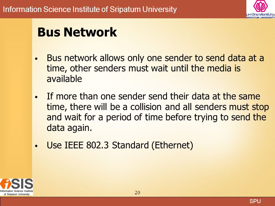 Bus Network Bus network allows only one sender to send data at a time, other senders must wait until the media is available.