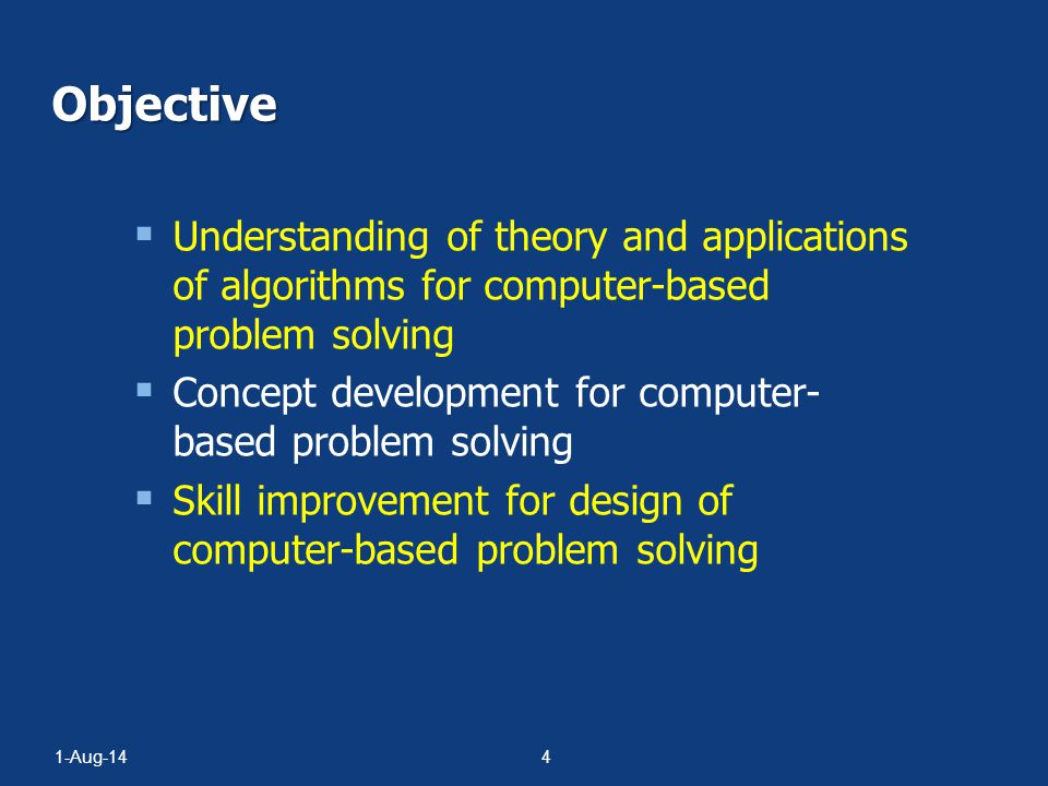 Objective Understanding of theory and applications of algorithms for computer-based problem solving.