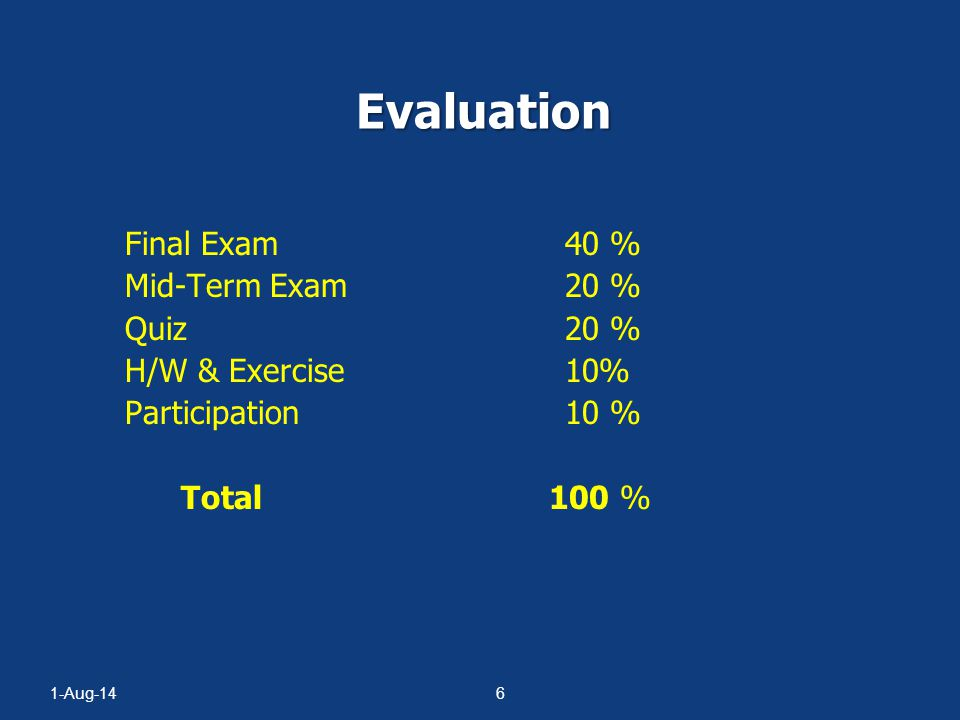 Evaluation Final Exam 40 % Mid-Term Exam 20 % Quiz 20 %