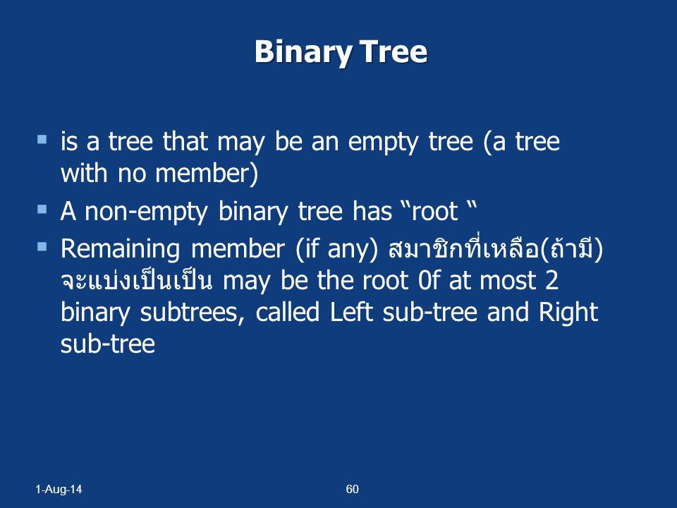 Binary Tree is a tree that may be an empty tree (a tree with no member) A non-empty binary tree has root