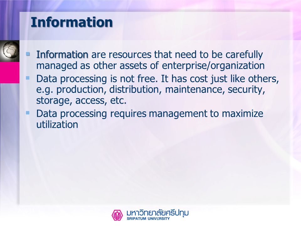 Information Information are resources that need to be carefully managed as other assets of enterprise/organization.