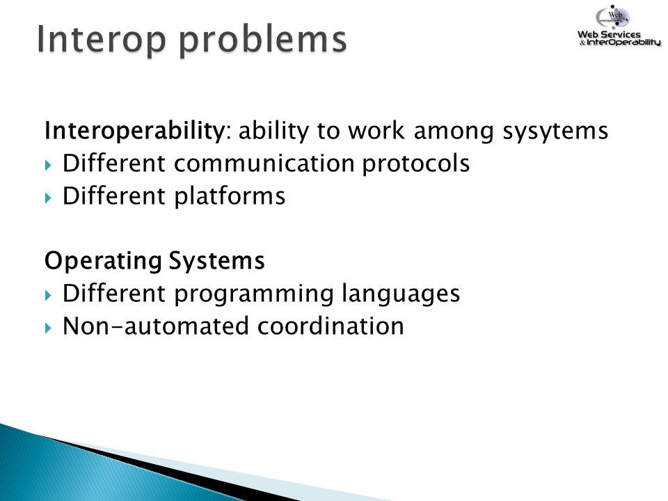 Interop problems Interoperability: ability to work among sysytems
