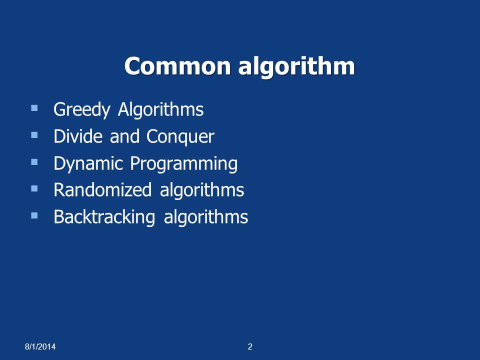 Common algorithm Greedy Algorithms Divide and Conquer