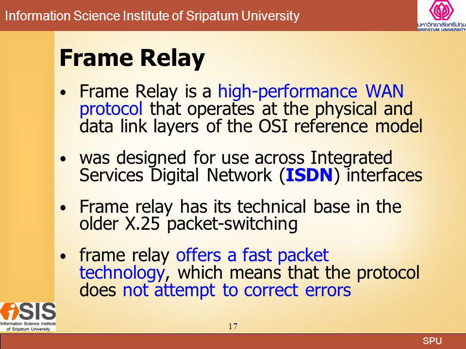 Frame Relay Frame Relay is a high-performance WAN protocol that operates at the physical and data link layers of the OSI reference model.