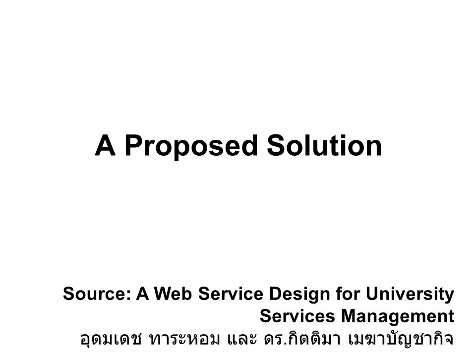A Proposed Solution Source: A Web Service Design for University Services Management.