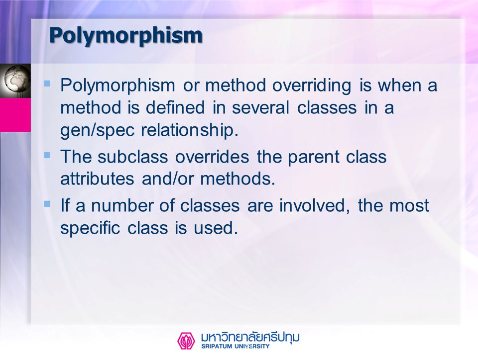 Polymorphism Polymorphism or method overriding is when a method is defined in several classes in a gen/spec relationship.