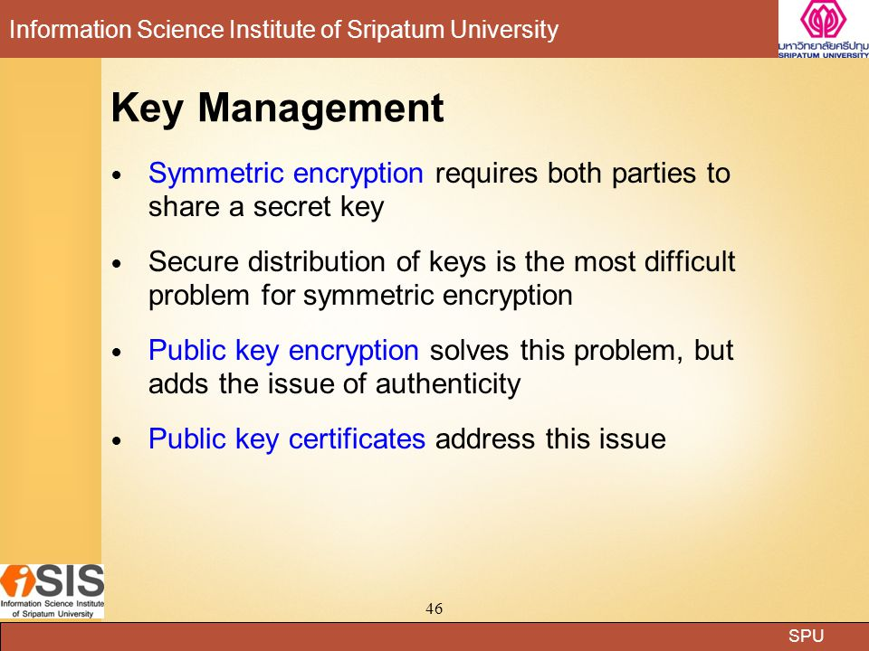 Key Management Symmetric encryption requires both parties to share a secret key.