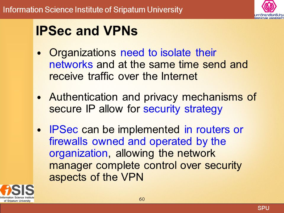 IPSec and VPNs Organizations need to isolate their networks and at the same time send and receive traffic over the Internet.