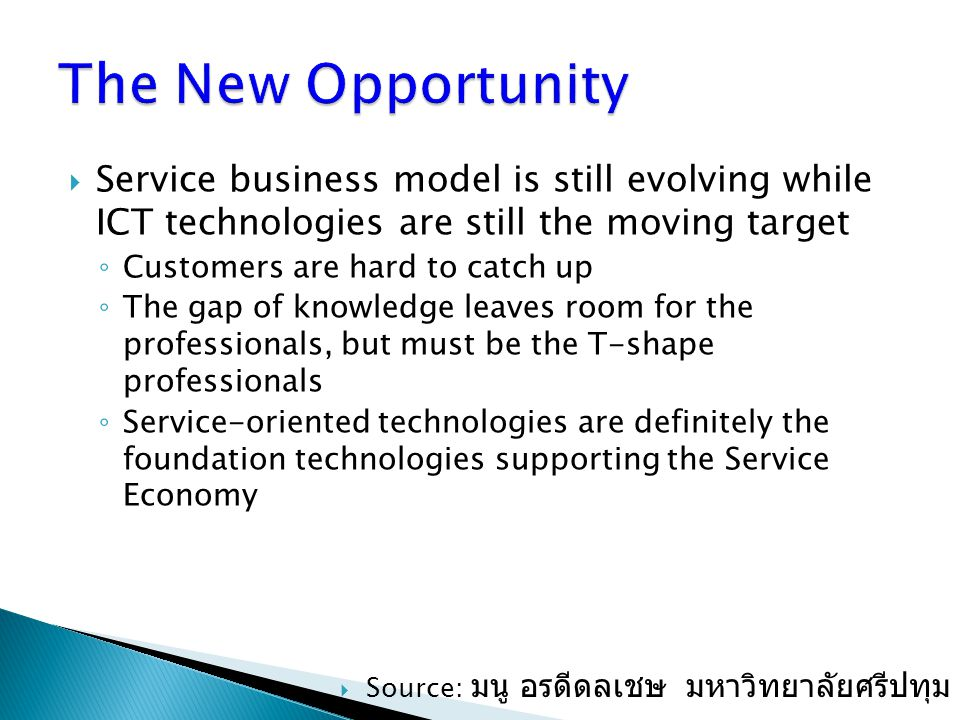 The New Opportunity Service business model is still evolving while ICT technologies are still the moving target.
