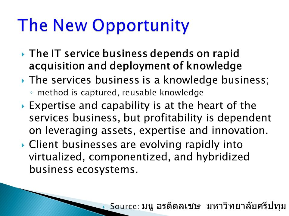 The New Opportunity The IT service business depends on rapid acquisition and deployment of knowledge.