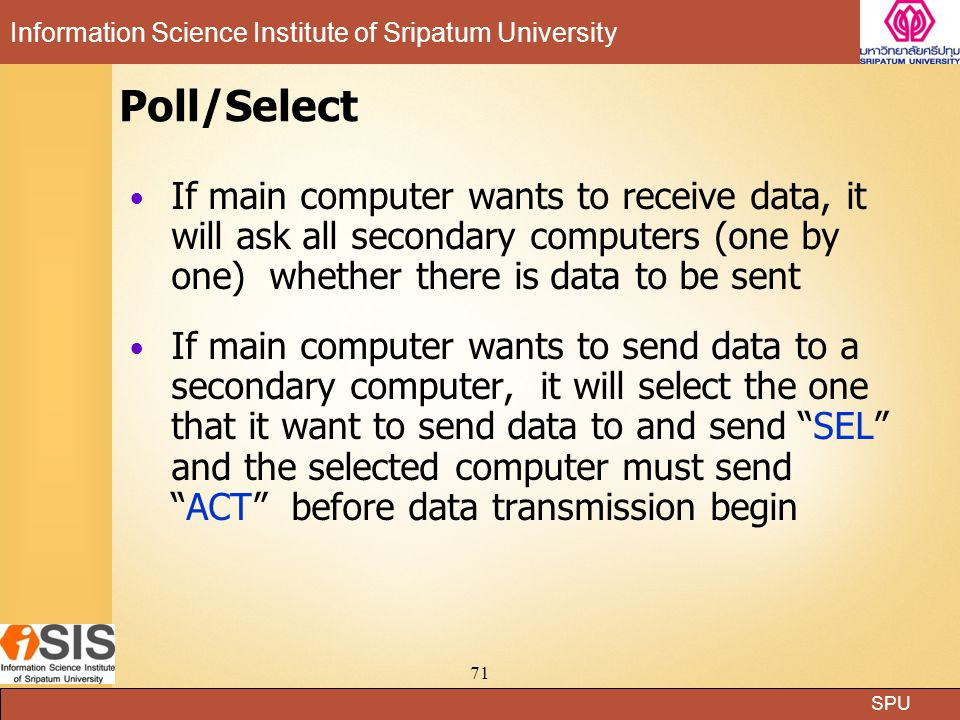 Poll/Select If main computer wants to receive data, it will ask all secondary computers (one by one) whether there is data to be sent.