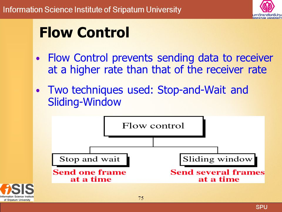 Flow Control Flow Control prevents sending data to receiver at a higher rate than that of the receiver rate.