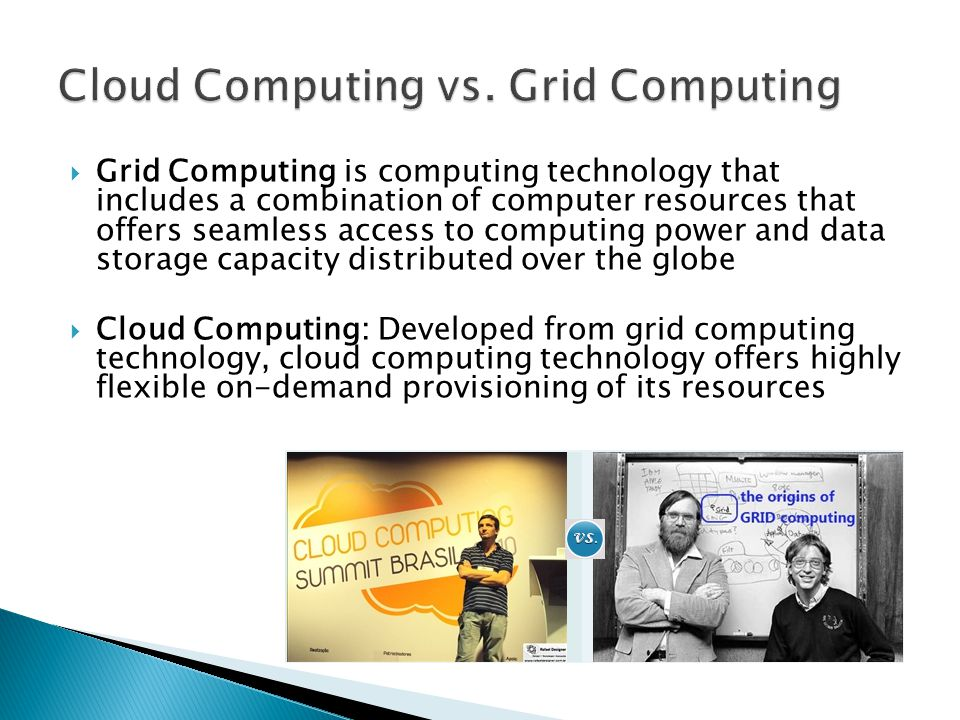 Cloud Computing vs. Grid Computing