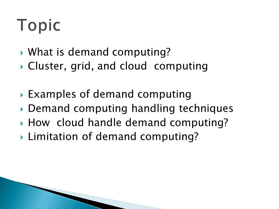 Topic What is demand computing Cluster, grid, and cloud computing